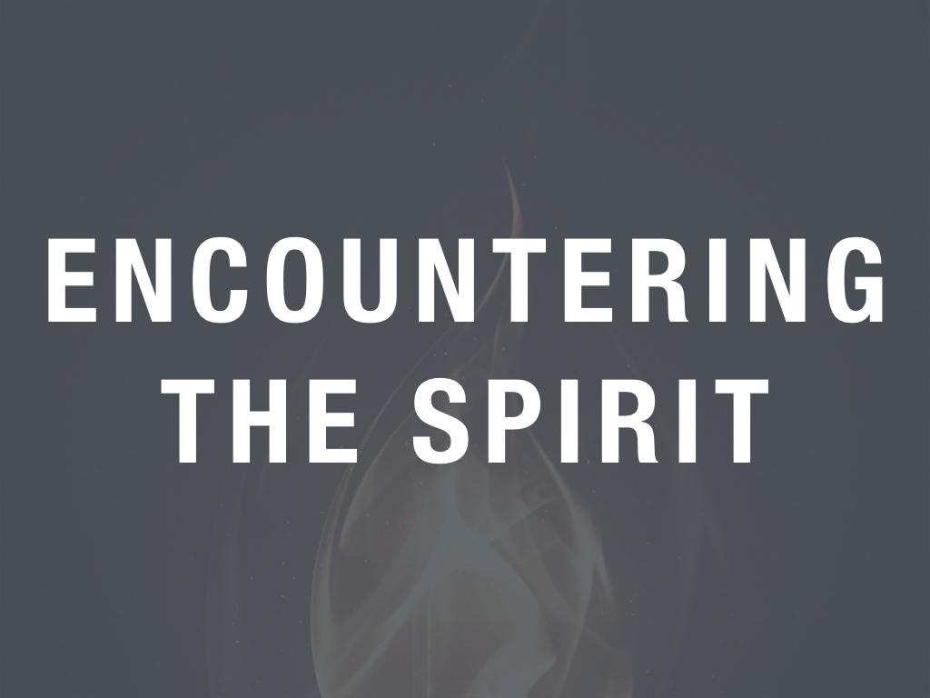 Encountering The Spirit