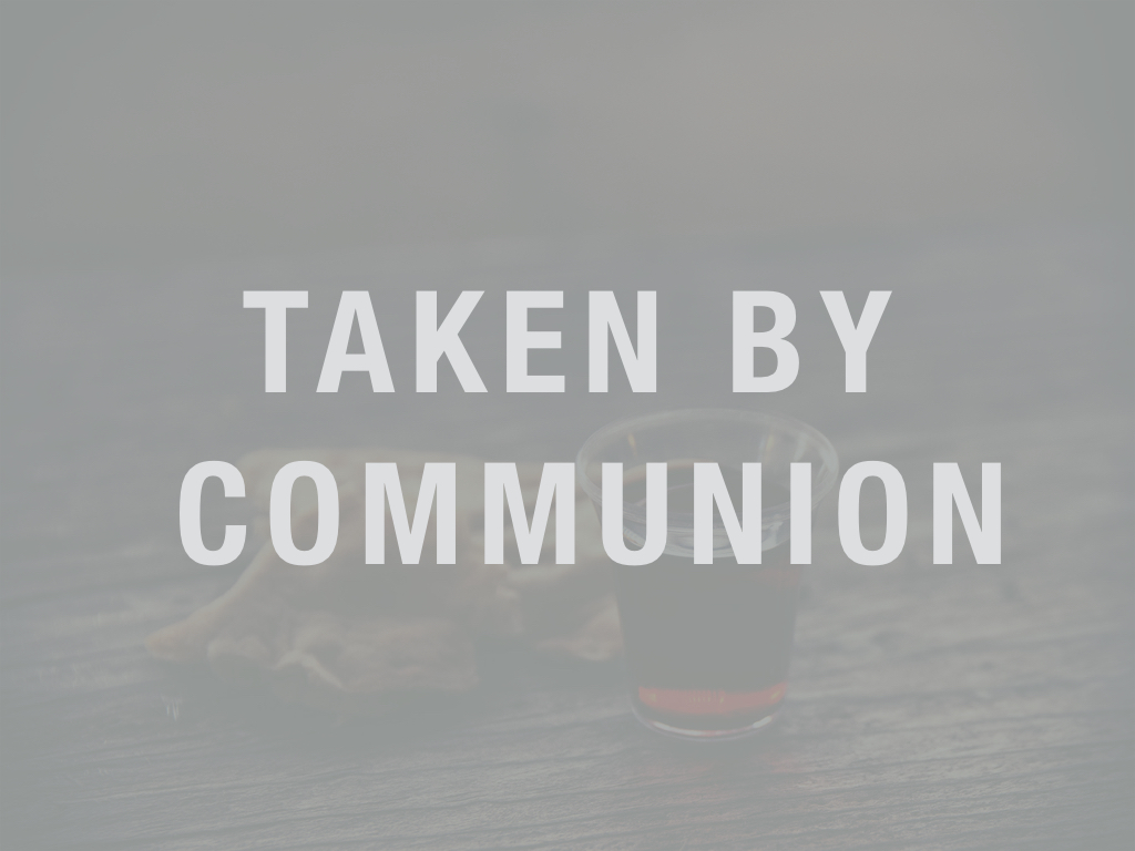 Taken By Communion