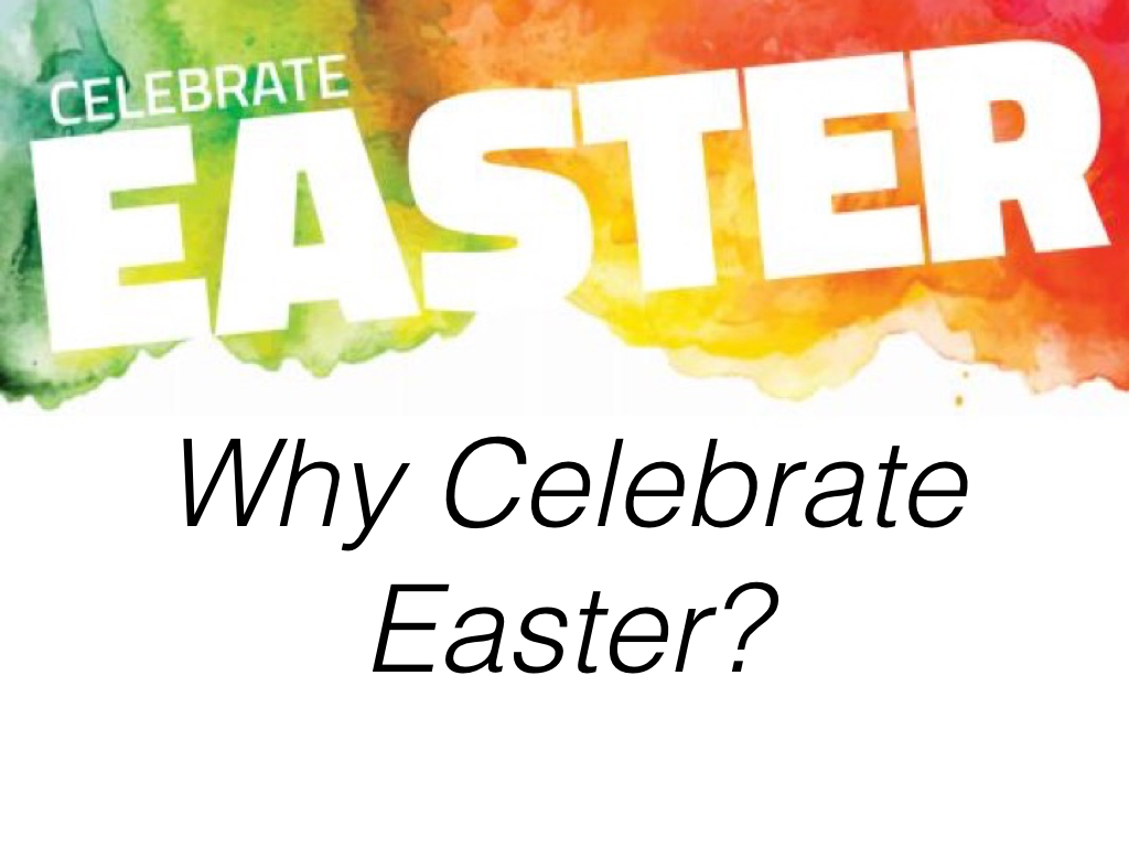 Why Celebrate Easter?