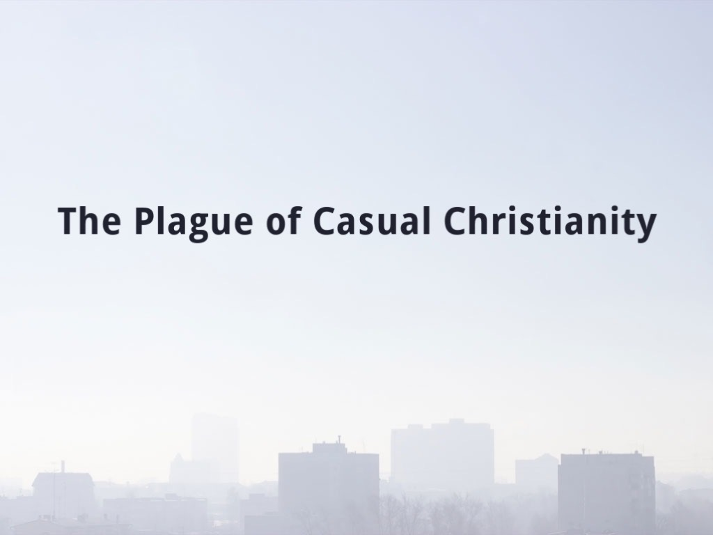 The Plague of Casual Christianity