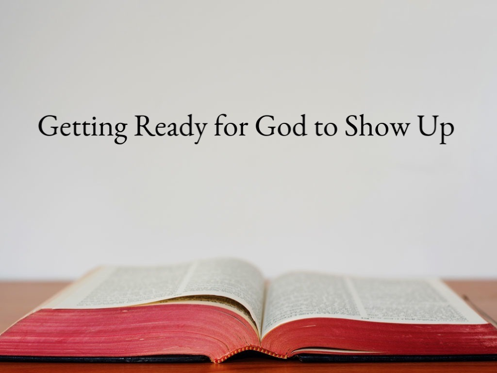 Getting Ready for God to Show Up