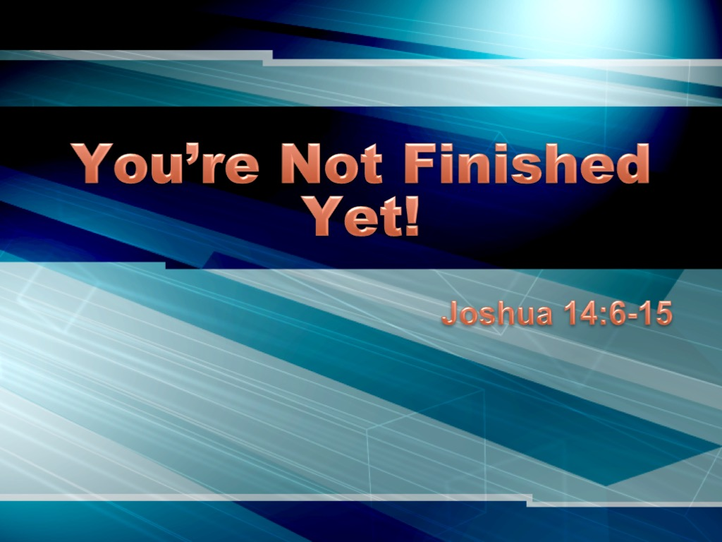 You\'re Not Finished Yet