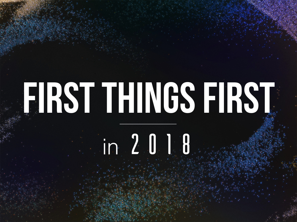 First Things First in 2018