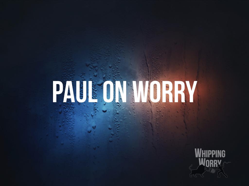 Paul on Worry