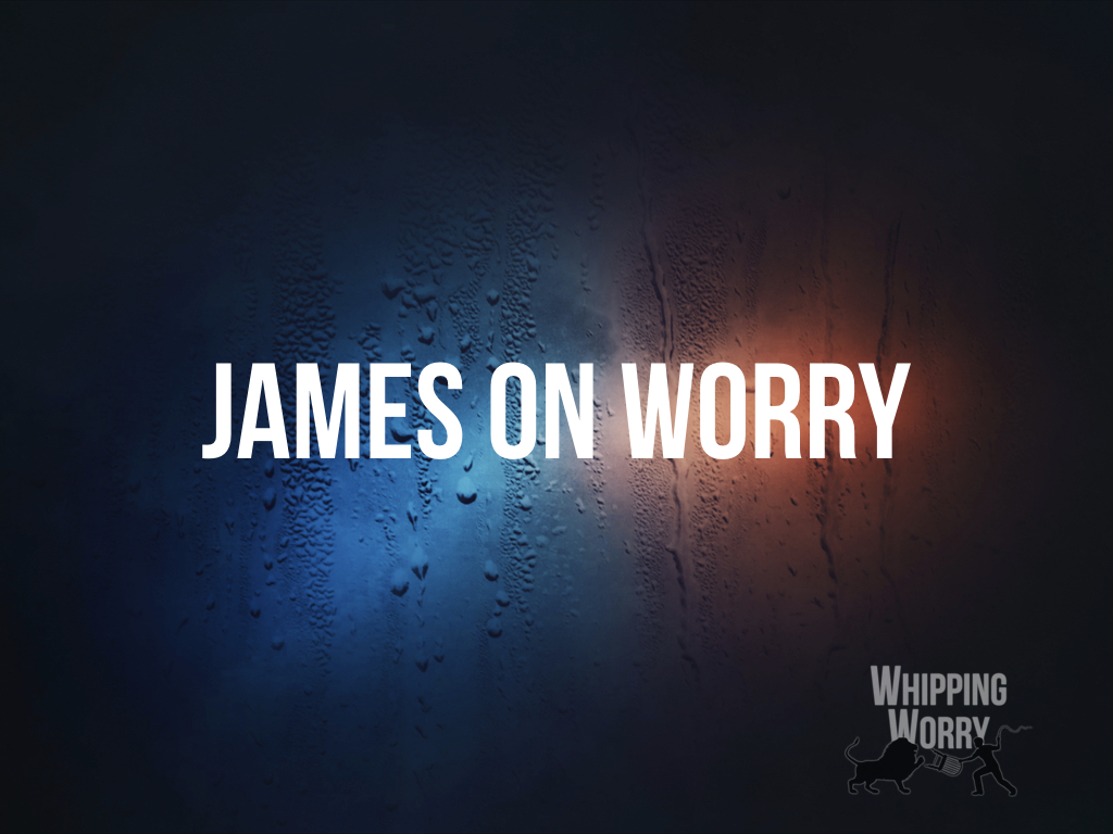 James on Worry