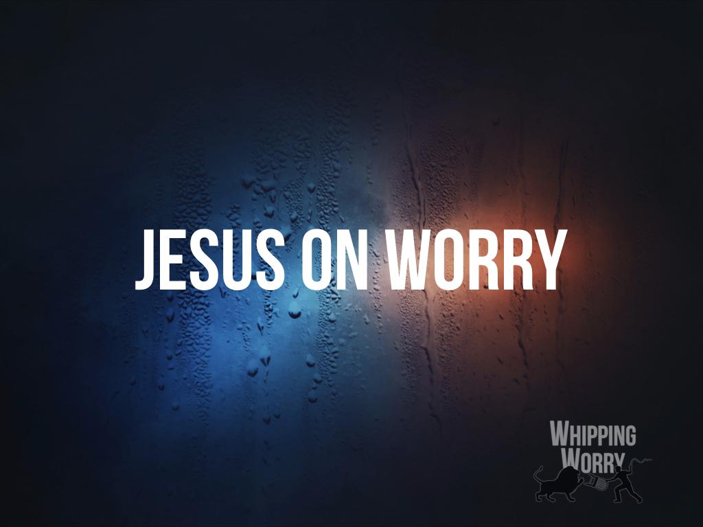 Jesus on Worry
