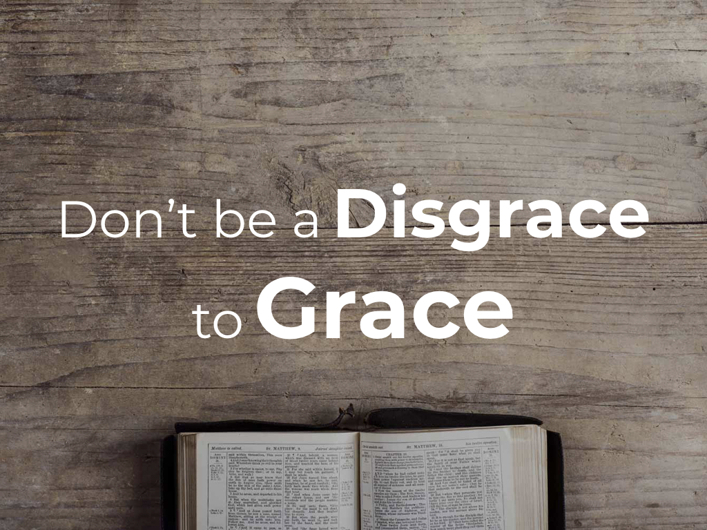 Don\'t be a Disgrace to Grace
