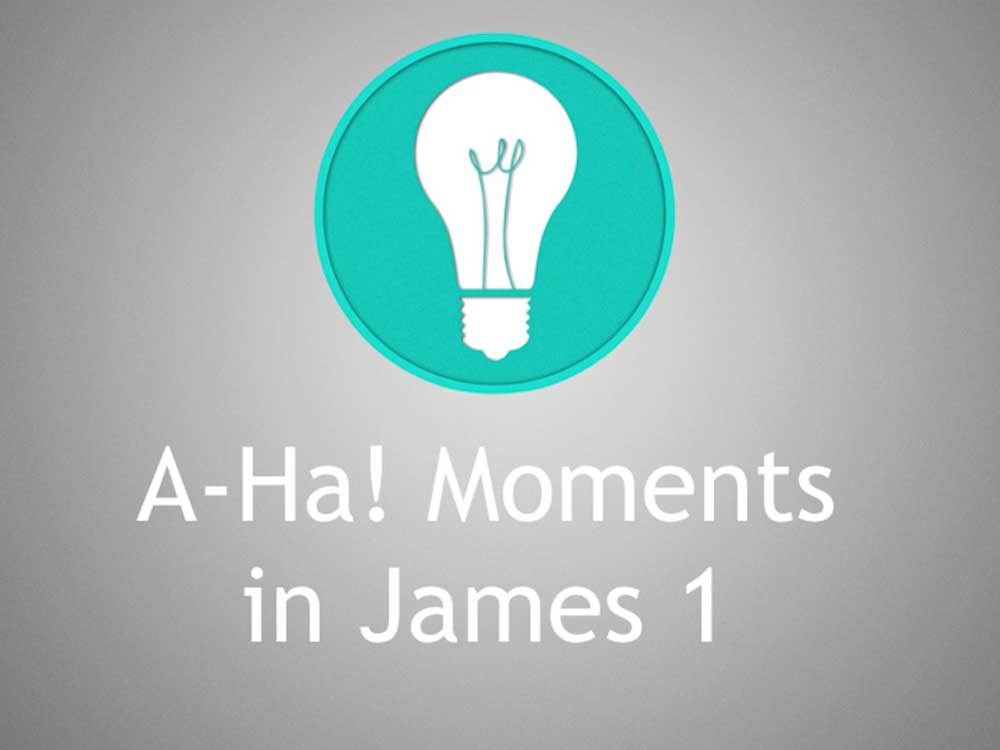 A-Ha! Moments in James 1