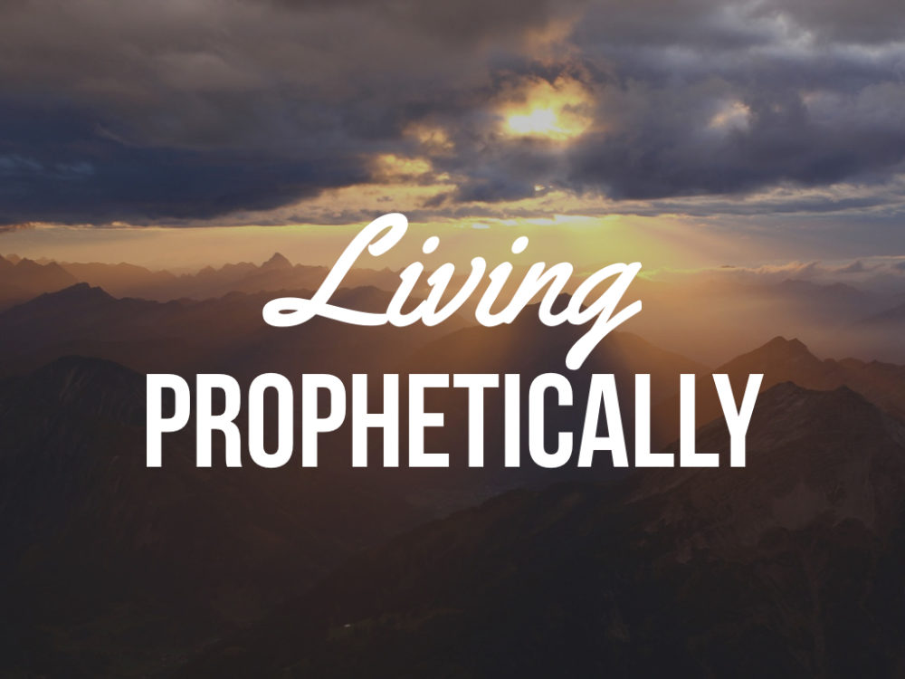 Living Prophetically