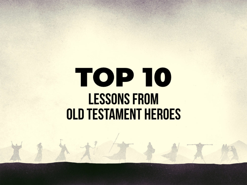 Top 10: Lessons from Old Testament Heroes