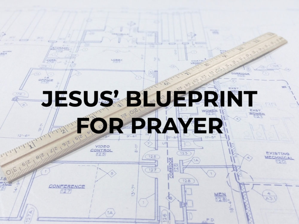 Jesus\' Blueprint for Prayer